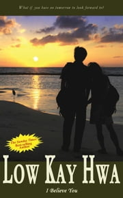 I Believe You (A Contemporary Novel) ebook by Low Kay Hwa