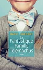 La fantastique famille Telemachus ebook by Daryl Gregory