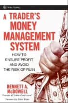 A Trader's Money Management System ebook by Bennett A. McDowell,Steve Nison
