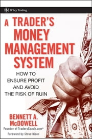 A Trader's Money Management System - How to Ensure Profit and Avoid the Risk of Ruin ebook by Bennett A. McDowell,Steve Nison
