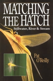 MATCHING THE HATCH - STILLWATER, RIVER AND STREAM ebook by PAT O'REILLY