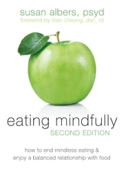 Eating Mindfully - How to End Mindless Eating and Enjoy a Balanced Relationship with Food ebook by Susan Albers, PsyD,Lilian Cheung, DSc, RD