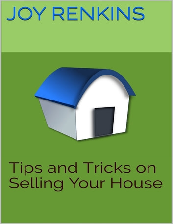 Tips and Tricks On Selling Your House ebook by Joy Renkins