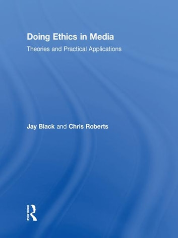 Doing Ethics in Media - Theories and Practical Applications ebook by Jay Black,Chris Roberts
