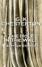 GK Chesterton The Hole In The Wall And Other Stories ebook by GK Chesterton