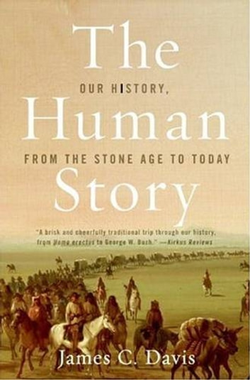 The Human Story - Our History, from the Stone Age to Today ebook by James Davis
