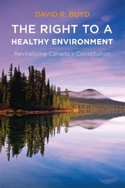 The Right to a Healthy Environment - Revitalizing Canada's Constitution ebook by David R. Boyd