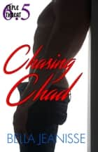Chasing Chad: Triple Threat book 6.5 ebook by Bella Jeanisse