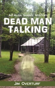 Dead Man Talking: An Alisa Sharpe Mystery ebook by Jim Overturf