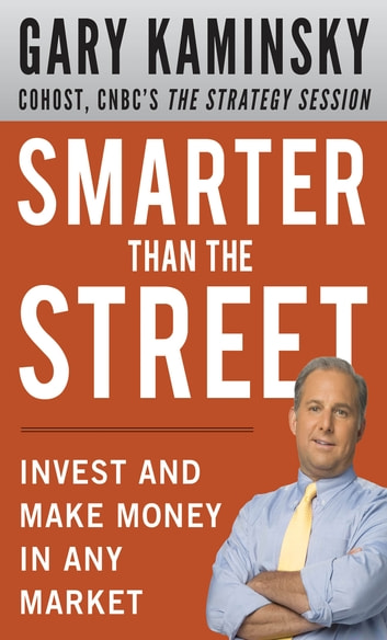 Smarter Than the Street: Invest and Make Money in Any Market ebook by Gary Kaminsky