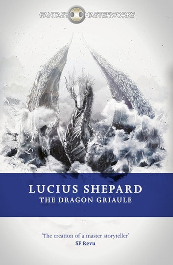 The Dragon Griaule ebook by Lucius Shepard