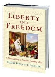 Liberty and Freedom - A Visual History of America's Founding Ideas ebook by David Hackett Fischer