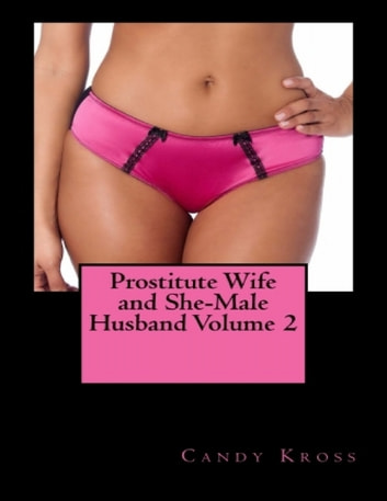 Prostitute Wife and She-Male Husband Volume 2 ebook by Candy Kross