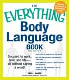 The Everything Body Language Book: Succeed in work, love, and life - all without saying a word! ebook by Shelly Hagen,David Givens