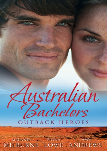 Australian Bachelors: Outback Heroes: Top-Notch Doc, Outback Bride / A Wedding in Warragurra / The Outback Doctor's Surprise Bride (Mills & Boon M&B) ebook by Melanie Milburne,Fiona Lowe,Amy Andrews