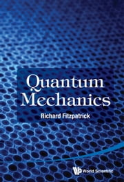 Quantum Mechanics ebook by Richard Fitzpatrick
