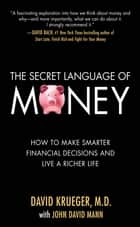 The Secret Language of Money: How to Make Smarter Financial Decisions and Live a Richer Life ebook by David Krueger, John David Mann