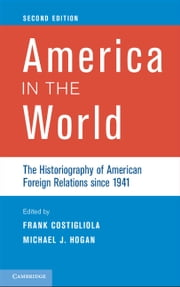 America in the World - The Historiography of American Foreign Relations since 1941 ebook by Frank Costigliola,Michael J. Hogan