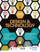 OCR Design and Technology for AS/A Level ebook by Jacki Piroddi, Sharon McCarthy, Chris Walker,...