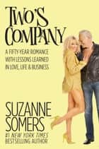 Two's Company - A Fifty-Year Romance with Lessons Learned in Love, Life & Business ebook by Suzanne Somers