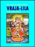 Vraja-Lila The Pastimes Of Radha & Krishna In The Garden Of Eden ebook by Rajasekhara