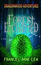 Forest Enchanted ebook by Frances Jane Lea