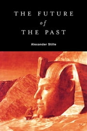 The Future of the Past ebook by Alexander Stille