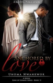 Anchored By Love - Sons of Ishmael, #2 ebook by Unoma Nwankwor
