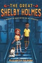 The Great Shelby Holmes ebook by Elizabeth Eulberg