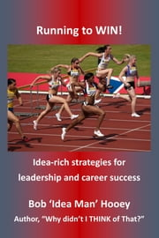 Running to WIN!: Idea-rich Strategies for Leadership and Career Success ebook by Bob Hooey