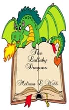 The Lullaby Dragons ebook by Melissa L. Webb