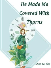 He Made Me Covered With Thorns - Volume 1 ebook by