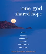 One God, Shared Hope: Twenty Threads Shared By Judaism, Christianity, And Islam ebook by Maggie Oman Shannon