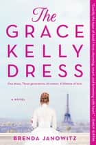 The Grace Kelly Dress - A Novel ebook by Brenda Janowitz