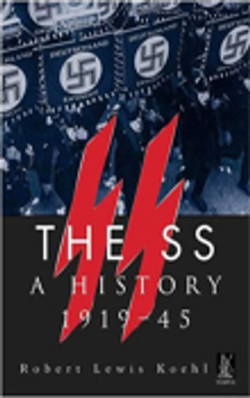 The SS - A History 1919-45 ebook by Robert Lewis Koehl