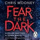 Fear the Dark audiobook by Chris Mooney