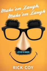 Make 'em Laugh, Make 'em Laugh ebook by Rick Coy