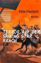 Terror auf der Shining Star Ranch - Western ebook by Pete Hackett