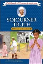 Sojourner Truth ebook by Kathleen Kudlinski, Lenny Wooden