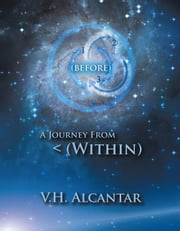 (Before) - A Journey From < (Within) ebook by V.H. Alcantar