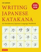Writing Japanese Katakana - An Introductory Japanese Language Workbook: Learn and Practice The Japanese Alphabet ebook by Jim Gleeson