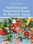 Nutrition and Functional Foods for Healthy Aging ebook by Ronald Ross Watson