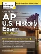 Cracking the AP U.S. History Exam, 2017 Edition - Proven Techniques to Help You Score a 5 ebook by Princeton Review