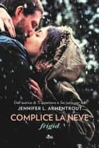 Complice la neve - Frigid ebook by Jennifer L. Armentrout