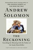 The Reckoning - Searching for Meaning with the Father of the Sandy Hook Killer ebook by Andrew Solomon