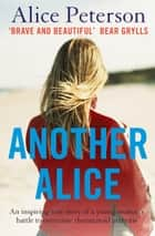 Another Alice - An inspiring true story of a young woman's battle to overcome rheumatoid arthritis ebook by Alice Peterson