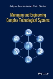 Managing and Engineering Complex Technological Systems ebook by Avigdor Zonnenshain,Shuki Stauber