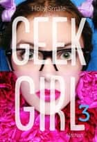 Geek Girl - Tome 3 ebook by Holly Smale, Valérie Le Plouhinec