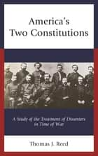 America's Two Constitutions - A Study of the Treatment of Dissenters in Time of War ebook by Thomas J. Reed