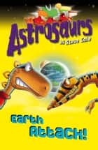 Astrosaurs 20: Earth Attack! ebook by Steve Cole
